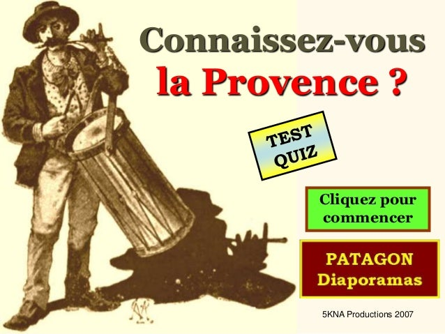 Connaissez-vous la Provence ? Cliquez pour commencer 5KNA Productions 2007