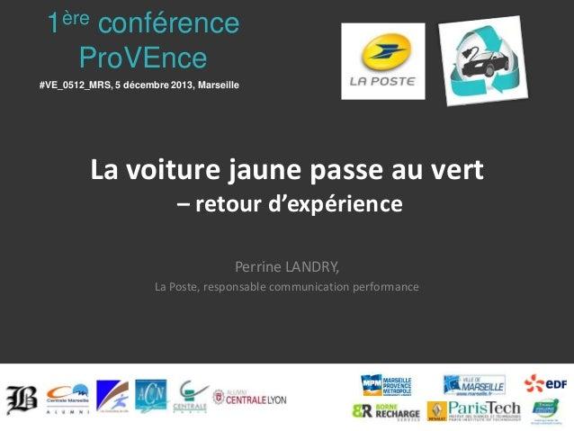 1ère conférence ProVEnce #VE_0512_MRS, 5 décembre 2013, Marseille  La voiture jaune passe au vert – retour d'expérience Pe...