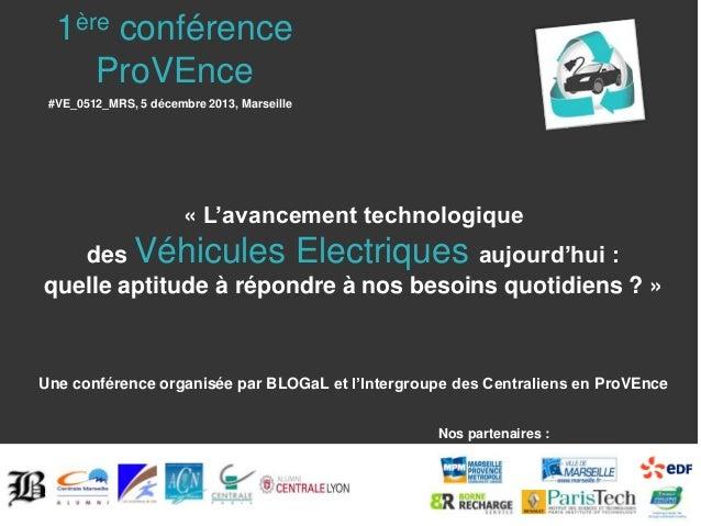 1ère conférence ProVEnce #VE_0512_MRS, 5 décembre 2013, Marseille  « L'avancement technologique des Véhicules Electriques ...