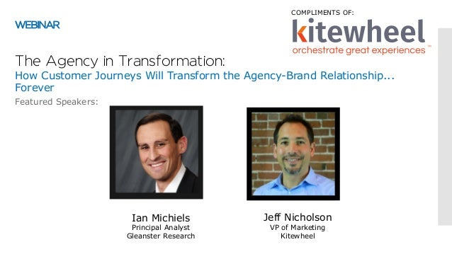 Ian Michiels Principal Analyst Gleanster Research Featured Speakers: WEBINAR The Agency in Transformation: How Customer Jo...