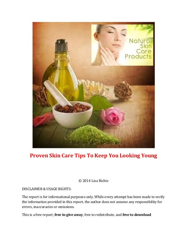 Proven Skin Care Tips To Keep You Looking Young © 2014 Lisa Richie DISCLAIMER & USAGE RIGHTS: The report is for informatio...