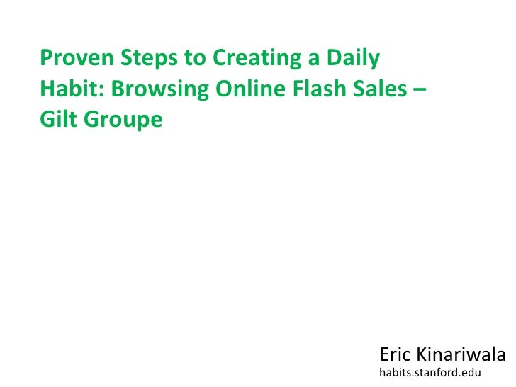 Proven Steps to Creating a Daily Habit: Browsing Online Flash Sales – Gilt Groupe<br />Eric Kinariwala<br />habits.stanfor...