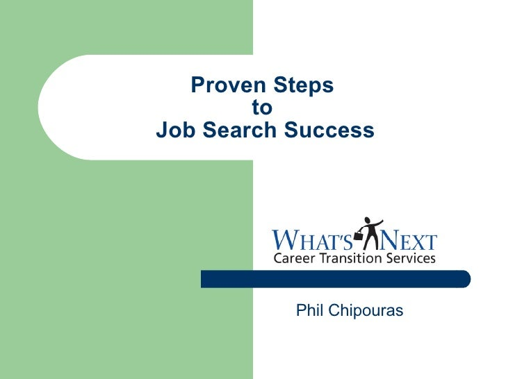 Proven Steps  to  Job Search Success Phil Chipouras