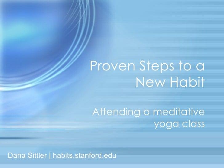 Proven Steps to a New Habit Attending a meditative yoga class Dana Sittler | habits.stanford.edu