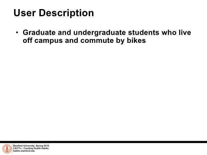 User Description <ul><ul><li>Graduate and undergraduate students who live off campus and commute by bikes  </li></ul></ul>...