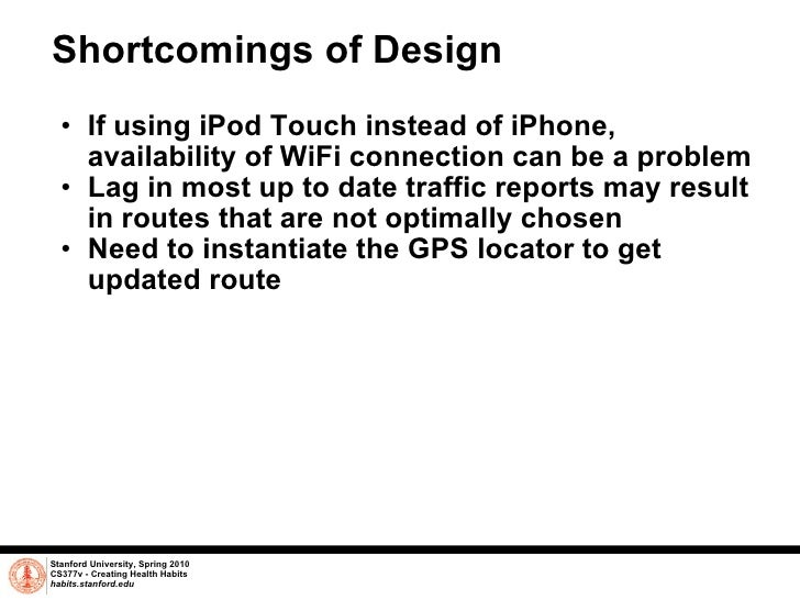 Shortcomings of Design <ul><ul><li>If using iPod Touch instead of iPhone, availability of WiFi connection can be a problem...