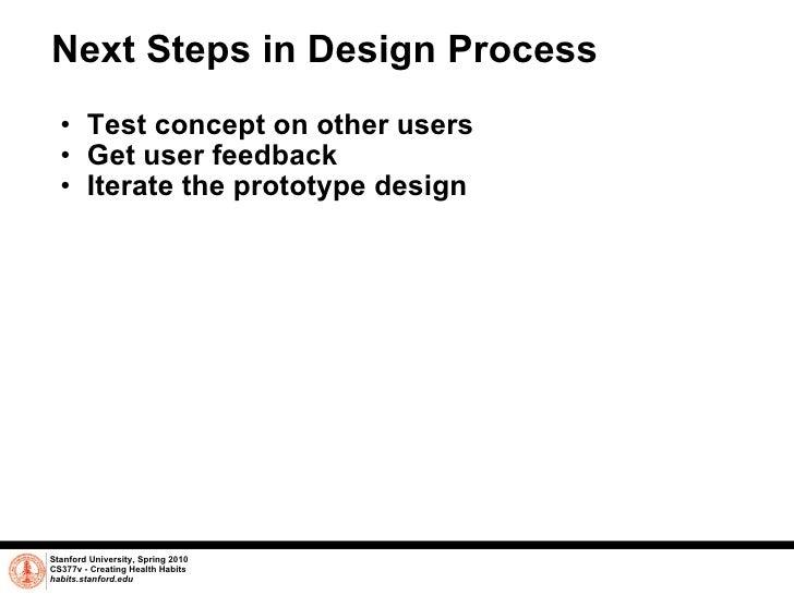 Next Steps in Design Process <ul><ul><li>Test concept on other users </li></ul></ul><ul><ul><li>Get user feedback </li></u...