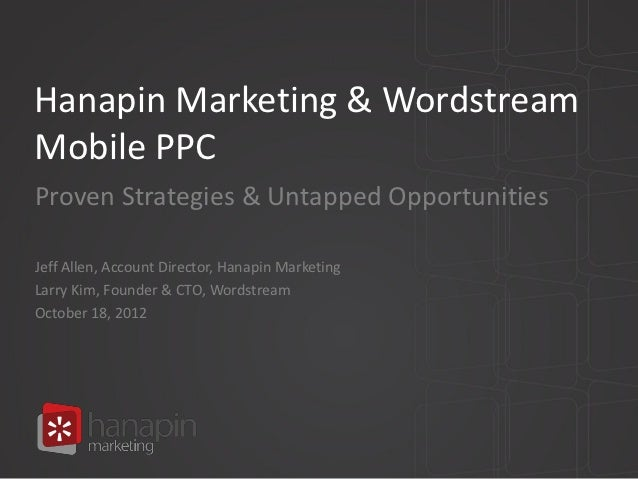 Hanapin Marketing & WordstreamMobile PPCProven Strategies & Untapped OpportunitiesJeff Allen, Account Director, Hanapin Ma...