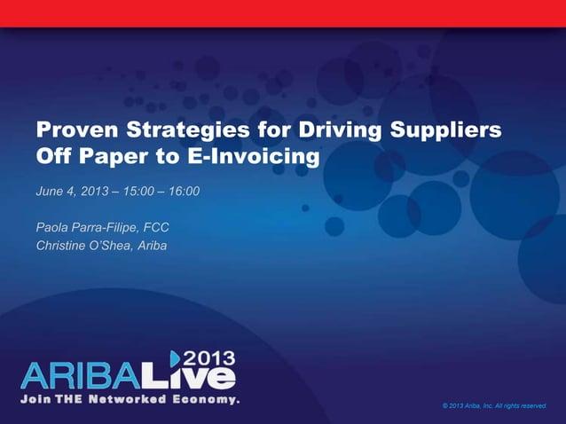 Proven Strategies for Driving SuppliersOff Paper to E-InvoicingJune 4, 2013 – 15:00 – 16:00Paola Parra-Filipe, FCCChristin...