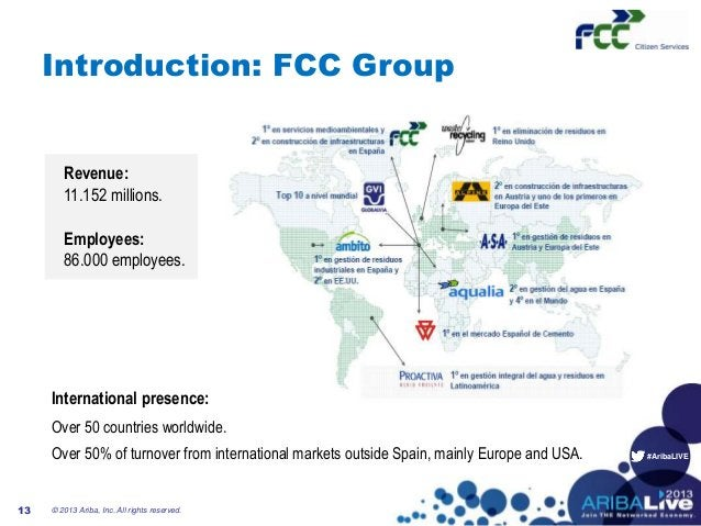 #AribaLIVEIntroduction: FCC Group© 2013 Ariba, Inc. All rights reserved.13International presence:Over 50 countries worldwi...