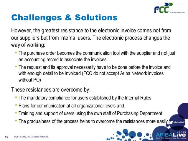 #AribaLIVEChallenges & SolutionsHowever, the greatest resistance to the electronic invoice comes not fromour suppliers but...