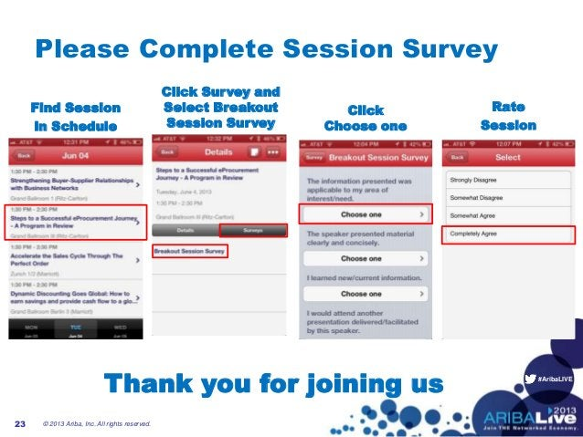 #AribaLIVEPlease Complete Session Survey© 2013 Ariba, Inc. All rights reserved.23Find Sessionin ScheduleClickChoose oneRat...