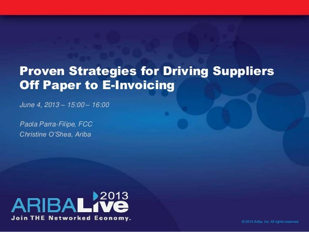 Proven Strategies for Driving SuppliersOff Paper to E-InvoicingJune 4, 2013 – 15:00 – 16:00Paola Parra-Filipe, FCCChristin...