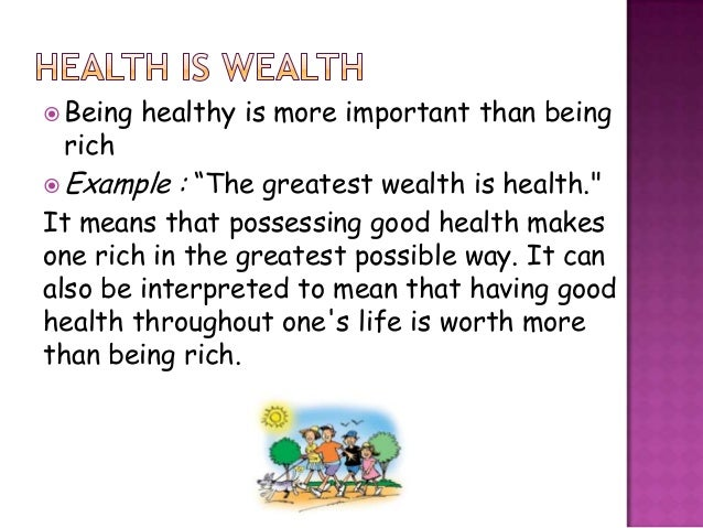 """ Being   healthy is more important than being rich Example   : """"The greatest wealth is health.""""It means that possessing ..."""