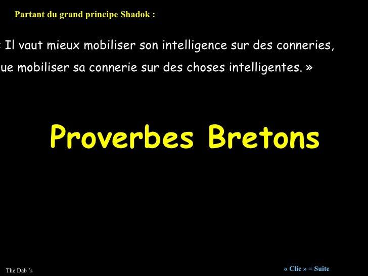 «Il vaut mieux mobiliser son intelligence sur des conneries, que mobiliser sa connerie sur des choses intelligentes.» Pa...