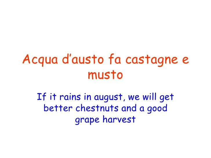 Acqua d'austo fa castagne e musto If it rains in august, we will get better chestnuts and a good grape harvest