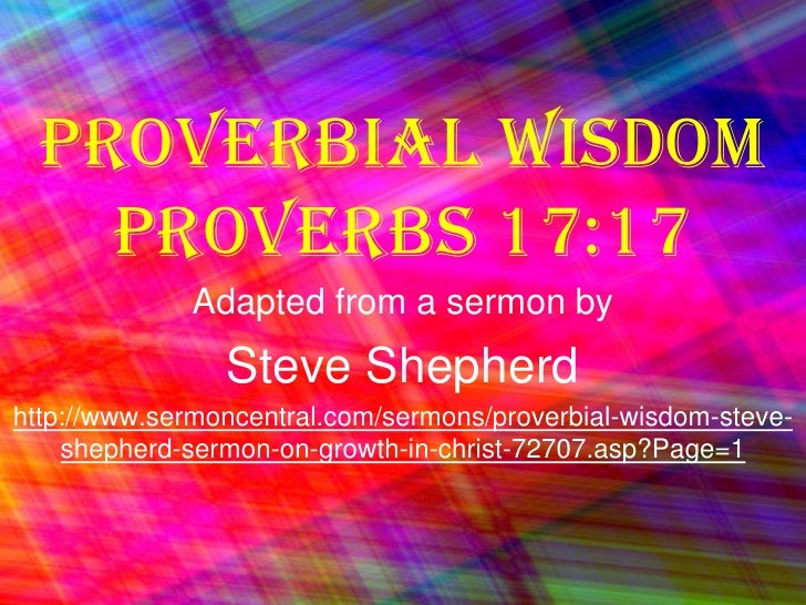 Proverbial Wisdom Proverbs 17:17<br />Adapted from a sermon by<br />Steve Shepherd<br />http://www.sermoncentral.com/sermo...