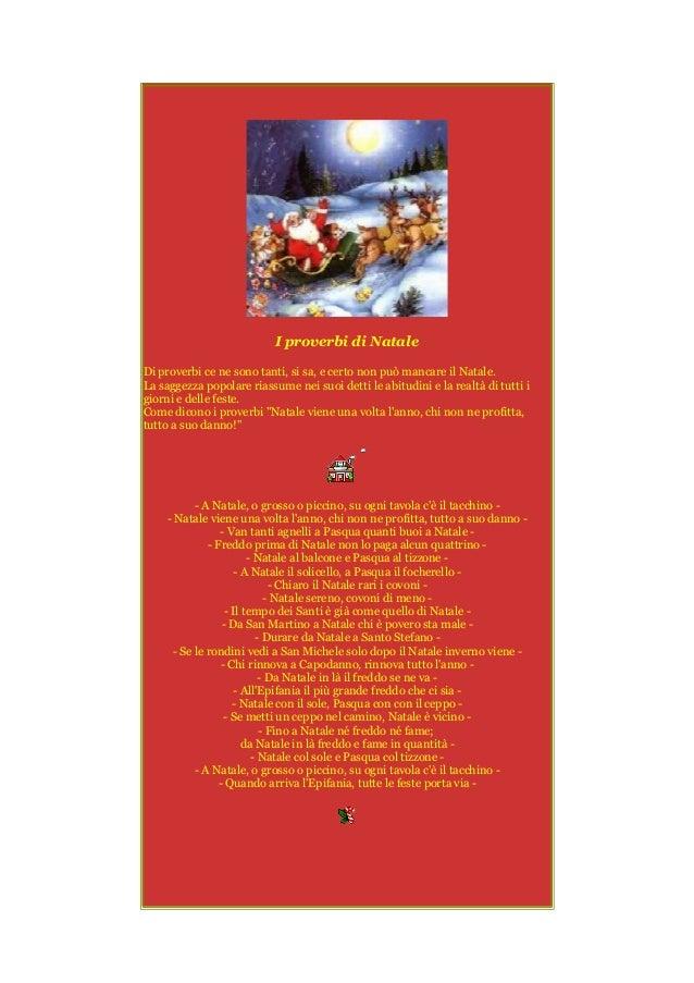 I proverbi di Natale Di proverbi ce ne sono tanti, si sa, e certo non può mancare il Natale. La saggezza popolare riassume...