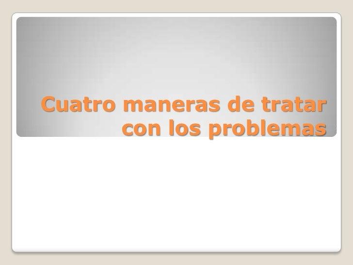 Cuatro maneras de tratar       con los problemas
