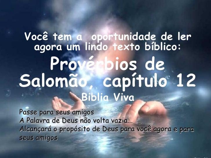 Você tem a  oportunidade de ler agora um lindo texto bíblico: Provérbios de Salomão, capítulo 12 Biblia Viva Passe para se...