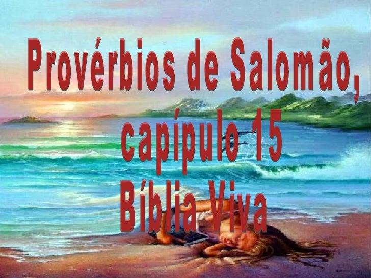 Provérbios de Salomão, capípulo 15 Bíblia Viva