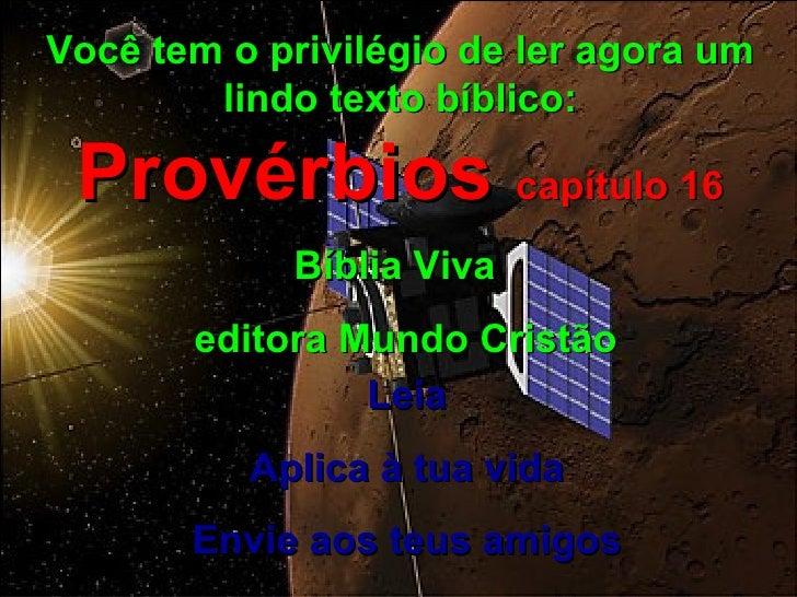 Você tem o privilégio de ler agora um lindo texto bíblico:  Provérbios  capítulo 16 Bíblia Viva  editora Mundo Cristão Lei...