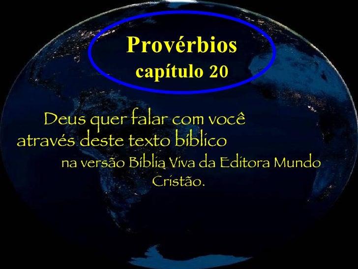 Provérbios  capítulo 20 Deus quer falar com você  através deste texto bíblico  na versão Bíblia Viva da Editora Mundo Cris...