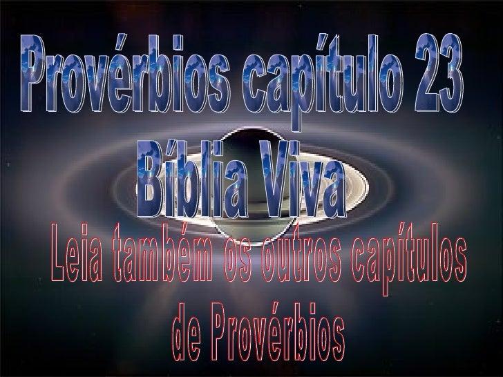 Provérbios capítulo 23 Bíblia Viva Leia também os outros capítulos de Provérbios