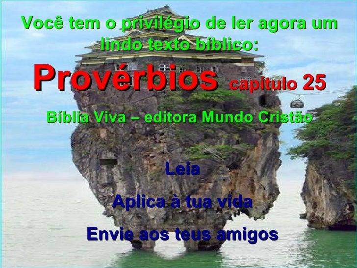 Você tem o privilégio de ler agora um lindo texto bíblico:  Provérbios  capítulo  25 Bíblia Viva – editora Mundo Cristão L...