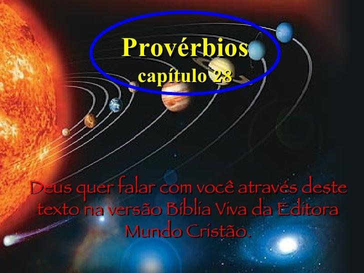 Provérbios  capítulo 28 Deus quer falar com você através deste texto na versão Bíblia Viva da Editora Mundo Cristão.