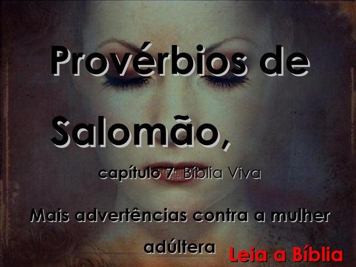 Provérbios de Salomão,  capítulo 7  Bíblia Viva Mais advertências contra a mulher adúltera Leia a Bíblia