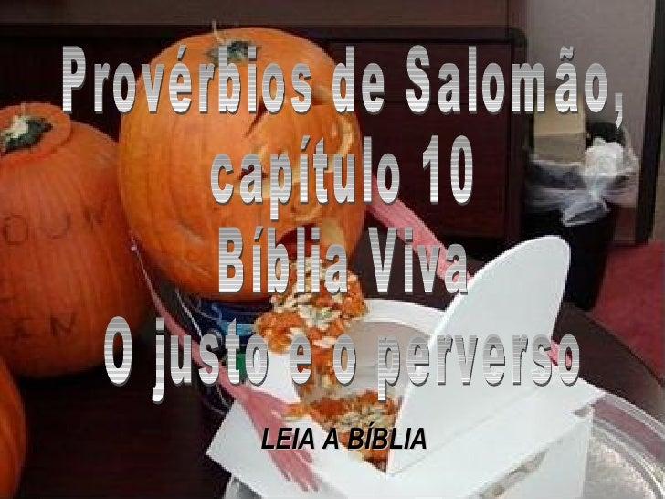Provérbios de Salomão, capítulo 10 Bíblia Viva O justo e o perverso LEIA A BÍBLIA