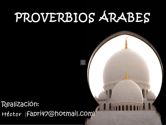 PROVERBIOS ÁRABES  Realización:  Héctor (fapri47@hotmail.com)