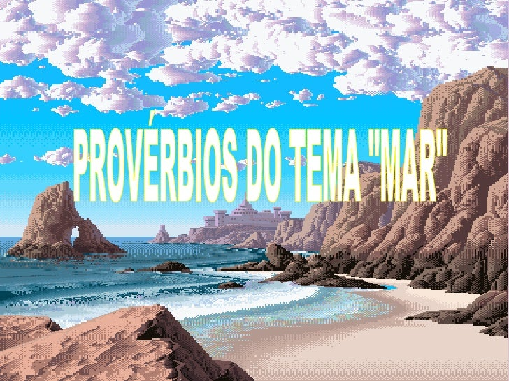 "PROVÉRBIOS DO TEMA ""MAR"""