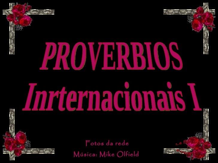 PROVERBIOS Inrternacionais I Fotos da rede Música: Mike Olfield