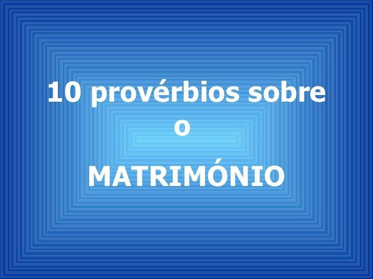 10 provérbios sobre o  MATRIMÓNIO