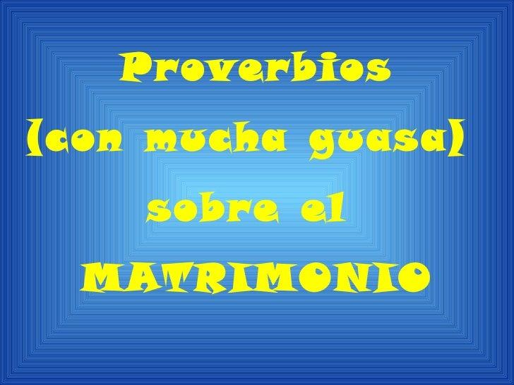 Proverbios(con mucha guasa)    sobre el  MATRIMONIO