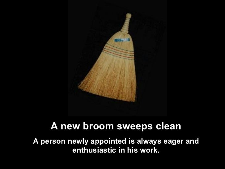 Image result for new broom sweeps clean