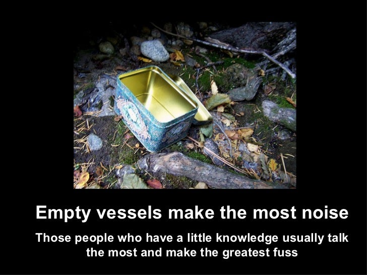 """empty vessel make more noise in essay Abstract: this essay explores joyce's attempt, in """"sirens"""", to give  empty  vessels make most noise  half-empty box which echoes them."""