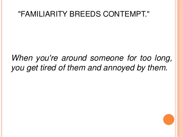 familiarity breeds contempt proverb