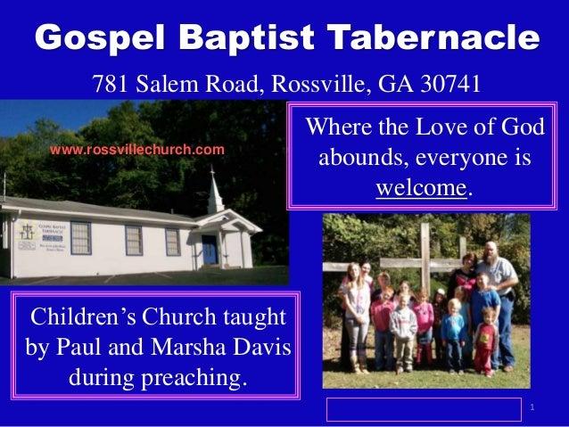 Gospel Baptist Tabernacle 781 Salem Road, Rossville, GA 30741 www.rossvillechurch.com  Where the Love of God abounds, ever...