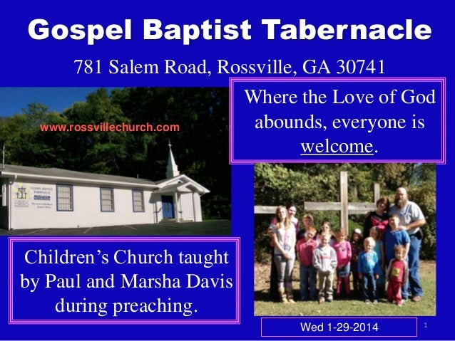 Gospel Baptist Tabernacle 781 Salem Road, Rossville, GA 30741 Where the Love of God abounds, everyone is www.rossvillechur...