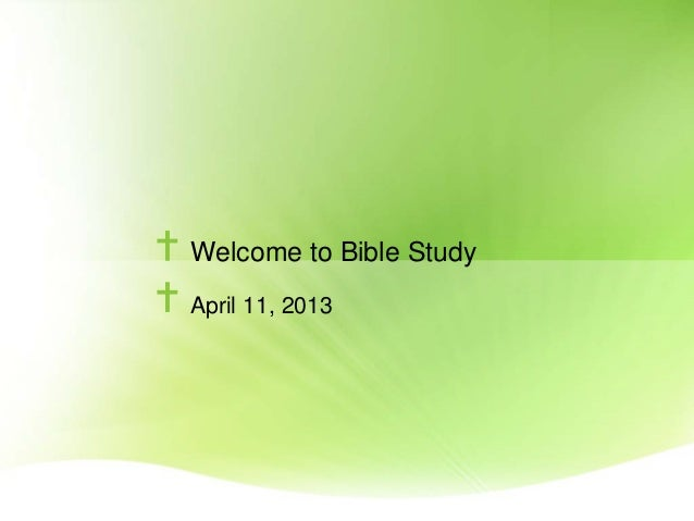 Welcome to Bible StudyApril 11, 2013