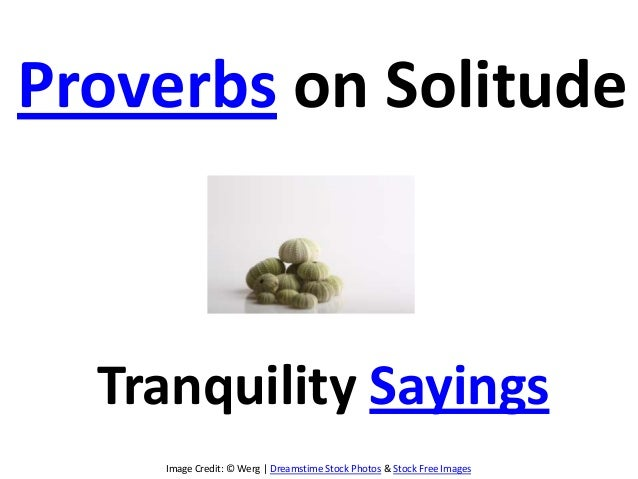 Image Credit: © Werg | Dreamstime Stock Photos & Stock Free Images Proverbs on Solitude Tranquility Sayings