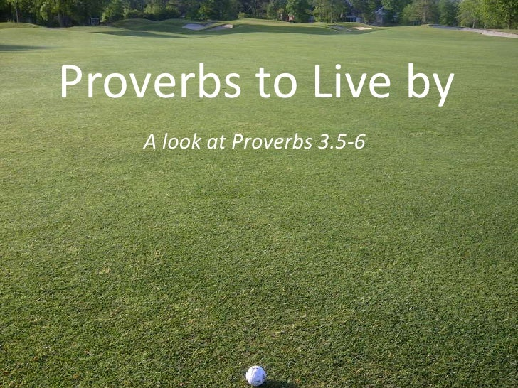 Proverbs to Live by    A look at Proverbs 3.5-6
