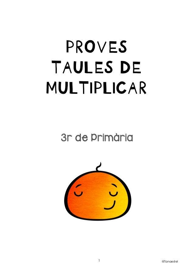 @Tanaestel1       PROVES TAULES DE MULTIPLICAR             3r de Primària
