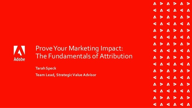 Prove Your Marketing Impact: The Fundamentals of Marketing Attribution