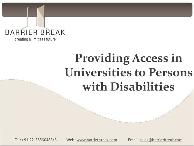 Providing Access inUniversities to Personswith DisabilitiesTel: +91-22-26860485/6 Web: www.barrierbreak.com Email: sales@b...