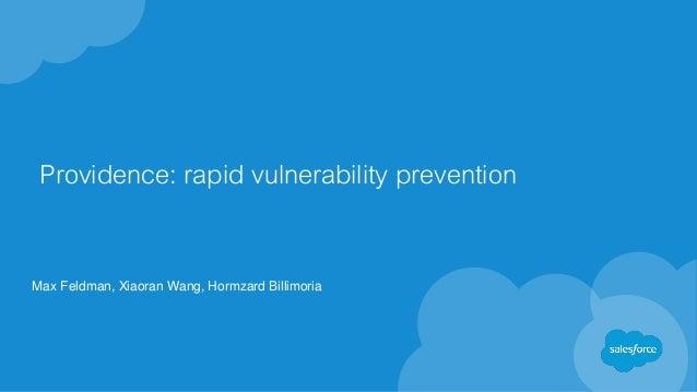 Providence: rapid vulnerability prevention Max Feldman, Xiaoran Wang, Hormzard Billimoria