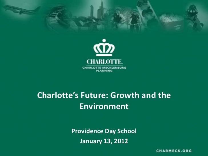 Charlotte's Future: Growth and the           Environment        Providence Day School           January 13, 2012